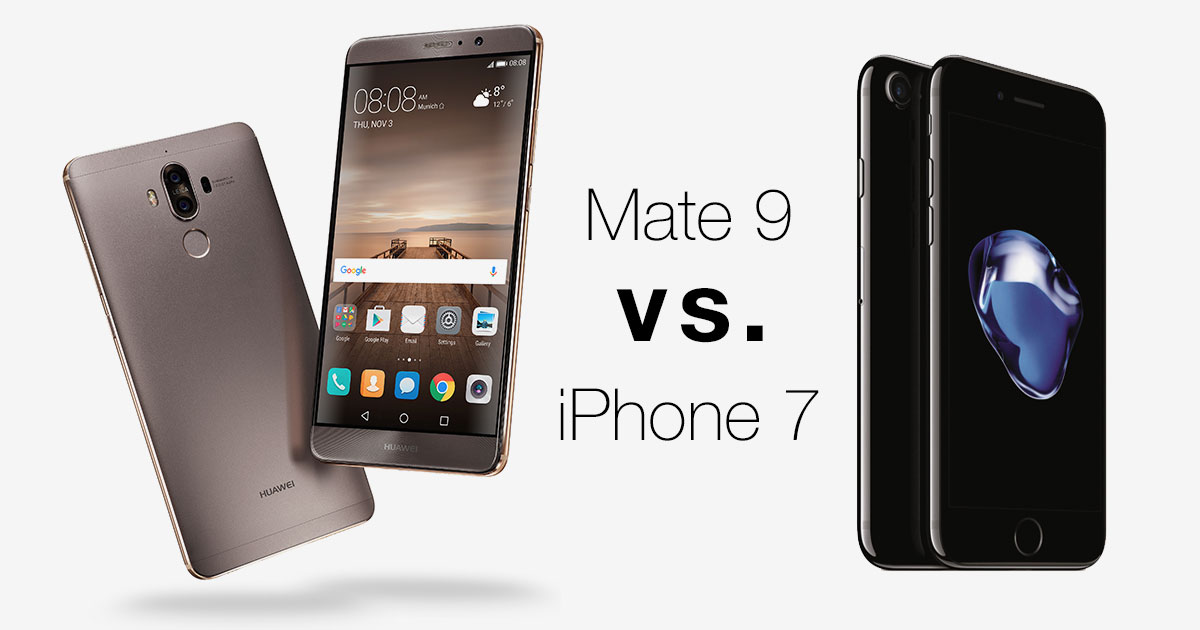 The Huawei Mate 9 or iPhone 7 plus?