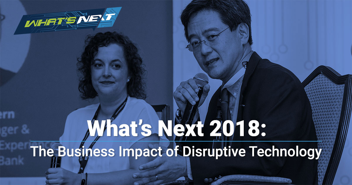 What's Next 2018:  The Business Impact  of Disruptive Technology
